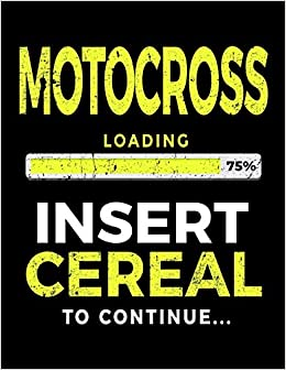 Motocross Loading 75% Insert Cereal To Continue: Kids Journal por Dartan Creations