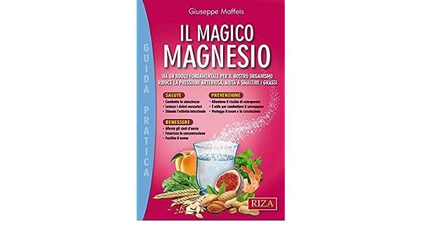 Il magico magnesio: Ha un ruolo fondamentale per il nostro organismo - riduce la pressione arteriosa, aiuta a smaltire i grassi (Italian Edition) eBook: ...