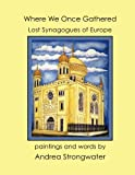 Where We Once Gathered, Lost Synagogues of Europe, Andrea Strongwater, 1936172488