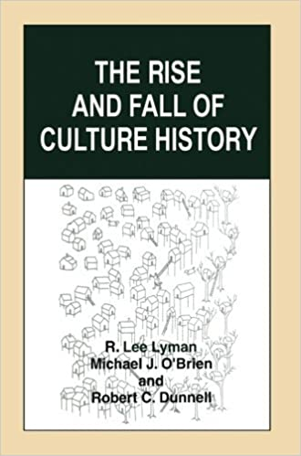 The Rise and Fall of Culture History by Lyman R. Lee O'Brien Michael J. Dunnell Robert C. (1997-06-30)