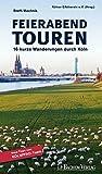 Feierabend Touren: 16 kurze Wanderungen durch Köln