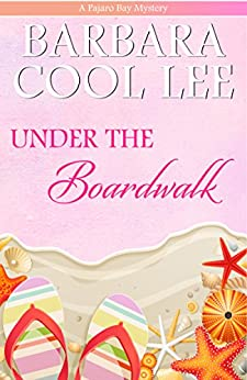Under the Boardwalk (A Pajaro Bay Mystery Book 2) by [Lee, Barbara Cool]
