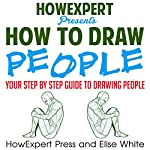 How to Draw People | Elise White, HowExpert Press