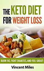 Ketogenic Diet For Weight Loss: Burn Fat, Fight Diabetes and Feel Great! (Keto Diet Plan,Keto Living, Ketogenic Diet Recipes, Ketogenic Diet, Keto Diet, ... diet for beginner Book 1) (English Edition)