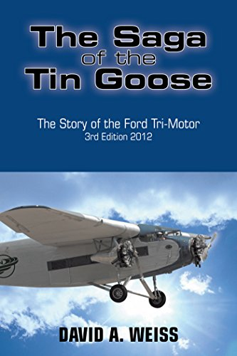 The Saga of the Tin Goose: The Story of the Ford Tri-Motor  3Rd Edition 2012 ()