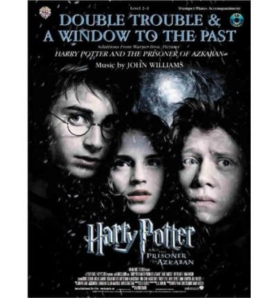 Double Trouble & a Window to the Past: Selections from Harry Potter and the Prisoner of Azkaban: Trumpet with Piano Acc. (Mixed media product) - Common ()