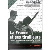 La France et Ses Tirailleurs: Enquete Sur Les Combattants De La Republique 1939-2003