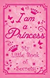 I Am a Princess: My Little Book of Secrets, Ticktock, 1783250860