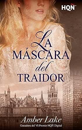 La máscara del traidor (Ganadora VI Premio Internacional HQÑ) eBook: Lake, Amber: Amazon.es: Tienda Kindle