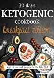 30 Days Ketogenic Cookbook: Breakfast Edition: High