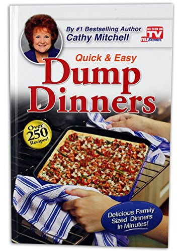 Dump Dinners, Quick and Easy Dinner Recipes by Cathy Mitchell