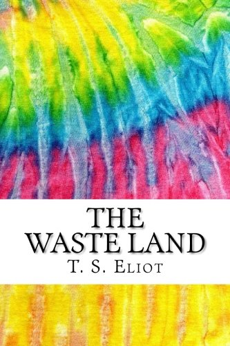 The Waste Land: Includes MLA Style Citations for Scholarly Secondary Sources, Peer-Reviewed Journal Articles and Critical Essays (Squid Ink Classics)