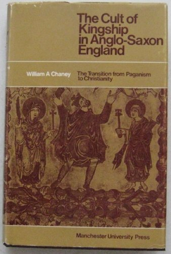 The cult of kingship in Anglo-Saxon England;: The transition from paganism to Christianity (Reprint Editions of Manchester University Press)
