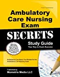 Ambulatory Care Nursing Exam Secrets Study Guide: Ambulatory Care Nurse Test Review for the Ambulatory Care Nursing Exam 1 Stg Edition by Ambulatory Care Nurse Exam Secrets Test Prep Team (2013) Paperback