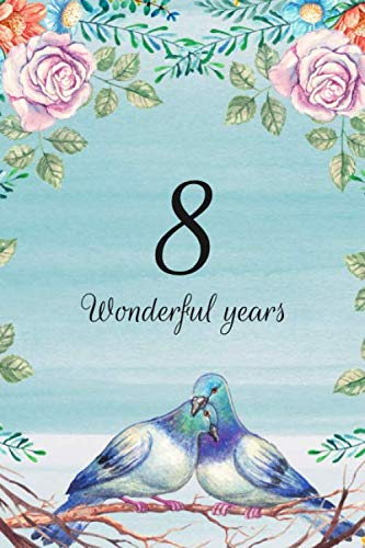 8 Wonderful Years: Lined Journal / Notebook - 8th Anniversary Gifts for Her and Him - Romantic 8 Year Wedding Anniversary Celebration Gift - Fun and ... Alternative to a Card -  Lovebirds Dove Theme