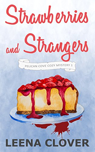 Strawberries and Strangers: A Cozy Murder Mystery (Pelican Cove Cozy Mystery Series Book 1) by [Clover, Leena]