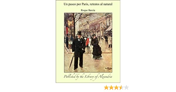 Amazon.com: Un paseo por Paris, retratos al natural (Spanish Edition) eBook: Roque Barcia: Kindle Store