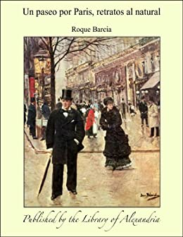 Un paseo por Paris, retratos al natural (Spanish Edition) by [Barcia,