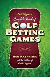 Golf Digest's Complete Book of Golf Betting Games, Ron Kaspriske and Golf Digest Editors, 0385514913
