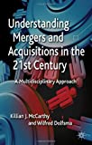 Understanding Mergers and Acquisitions in the 21st Century : A Multidisciplinary Approach, , 0230336663