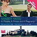 A Mistake, a Prince and a Pregnancy Audiobook by Maisey Yates Narrated by Laurence Bouvard