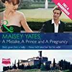A Mistake, a Prince and a Pregnancy | Maisey Yates
