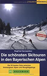 Die schönsten Skitouren in den Bayerischen Alpen: Die 50 besten Ziele zwischen Ammergauer Alpen und Mangfallgebirge