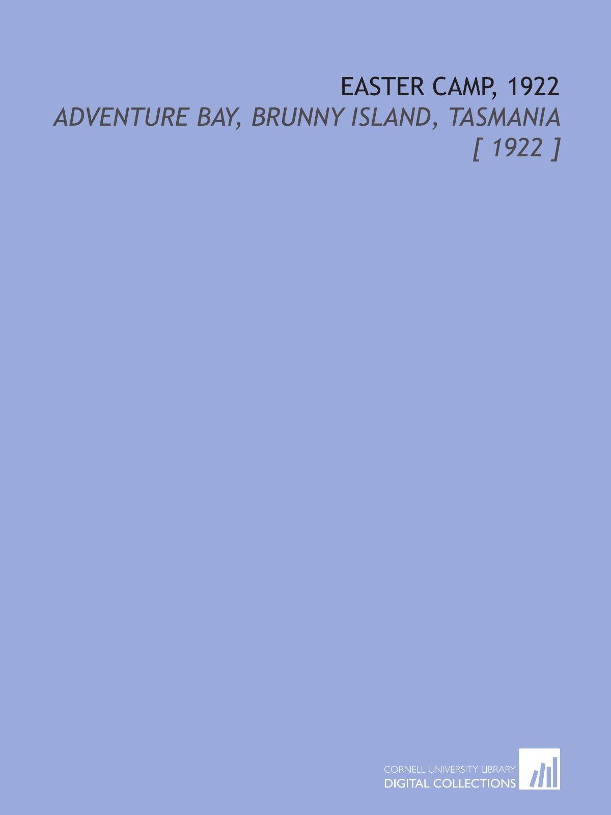 Easter Camp, 1922: Adventure Bay, Brunny Island, Tasmania [ 1922 ] pdf