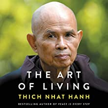 The Art of Living: Peace and Freedom in the Here and Now Audiobook by Thich Nhat Hanh Narrated by Edoardo Ballerini, Gabra Zackman