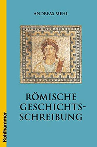 Römische Geschichtsschreibung: Grundlagen und Entwicklungen. Eine Einführung