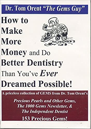 Book How to Make More Money and Do Better Dentistry Than You've Ever Dreamed Possible