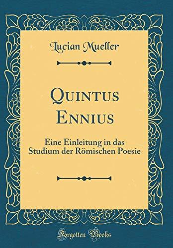 Quintus Ennius: Eine Einleitung in das Studium der Römischen Poesie (Classic Reprint)