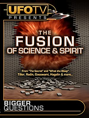 UFOTV Presents Bigger Questions - The Fusion Of Science And Spirit