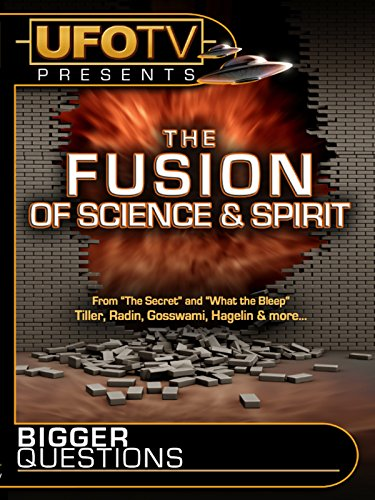 (UFOTV Presents Bigger Questions - The Fusion Of Science And)