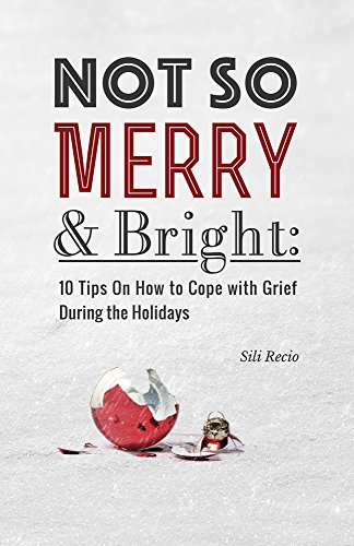 Not So Merry & Bright: 10 Tips On How to Cope with Grief During the Holidays