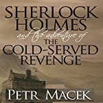 Sherlock Holmes and the Adventure of the Cold-Served Revenge | Petr Macek