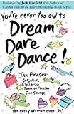 You're Never Too Old to Dream Dare Dance! by Savage, Sue, Fraser, Jan, Larson, Lila (2009) Paperback