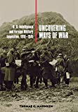 Book cover for Uncovering Ways of War: U.S. Intelligence and Foreign Military Innovation, 1918-1941