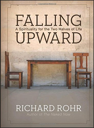Falling Upward: A Spirituality for the Two Halves of Life (Spirituality And The Two Halves Of Life)