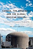 Canada, the Provinces, and the Global Nuclear Revival : Advocacy Coalitions in Action, Bratt, Duane, 0773540687