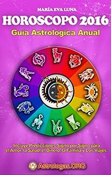 Horoscopo 2016: Guia Astrologica Anual: Predicciones para el Amor, la Salud y el Dinero (Spanish Edition) by [Luna, María Eva]