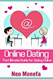 ONLINE DATING: The Ultimate Guide for Dating Online (Online Dating for Men- Online Dating for Women- Online Dating Messages- Online Dating Romance- Online Dating Success)