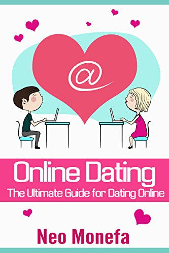 ONLINE DATING: The Ultimate Guide for Dating Online (Online Dating for Men- Online Dating for Women- Online Dating Messages- Online Dating Romance- Online Dating ()