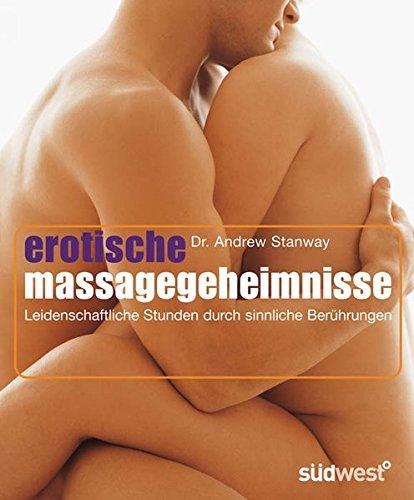Erotische Massage Geheimnisse  Leidenschaftliche Stunden Durch Sinnliche Berührungen