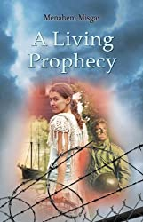 Holocaust Stories: A Living Prophecy (History of the Jewish People Collection Book 1)