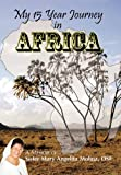 My 15 Year Journey in Africa, Sister Mary Angelita Molina, 1452023697
