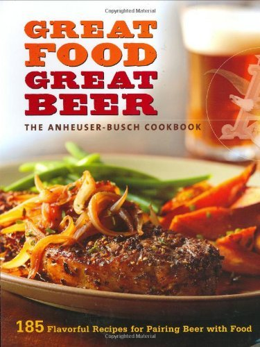 Anheuser Busch Gardens - Anheuser-Busch Cookbook: Great Food, Great Beer by Editors of Sunset Books (2007-12-26)