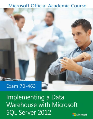 Exam 70-463 Implementing a Data Warehouse with Microsoft SQL Server 2012 (Sql Server 2012 Warehouse Data)