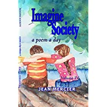 IMAGINE SOCIETY: A POEM A DAY - Volume 4 (Jean Mercier's A Poem A Day)