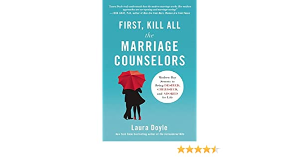 First kill all the marriage counselors modern day secrets to being first kill all the marriage counselors modern day secrets to being desired cherished and adored for life laura doyle 9781940363868 books amazon fandeluxe Image collections